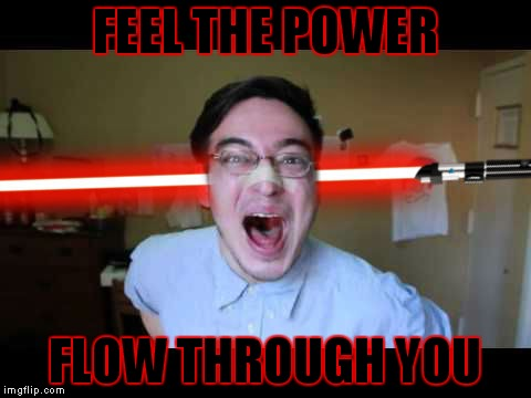 FEEL THE POWER FLOW THROUGH YOU | made w/ Imgflip meme maker