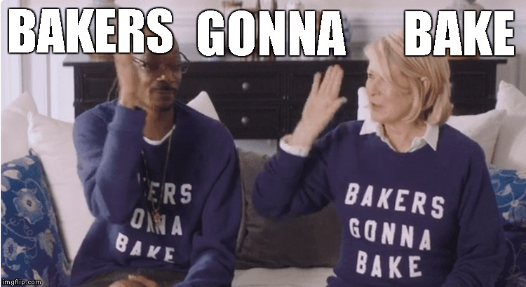 Martha Stewart | BAKERS GONNA BAKE | image tagged in meme,snoop dogg,snoop dogg approves,bakers gonna bake,martha stewart | made w/ Imgflip meme maker