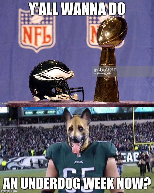 EAGLES WIN!!!!!!! | Y'ALL WANNA DO AN UNDERDOG WEEK NOW? | image tagged in underdog,philadelphia eagles,super bowl,winners | made w/ Imgflip meme maker