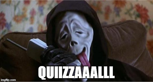 QUIIZZAAALLL | image tagged in quizzes,quizzal,scream,school,wazzup | made w/ Imgflip meme maker