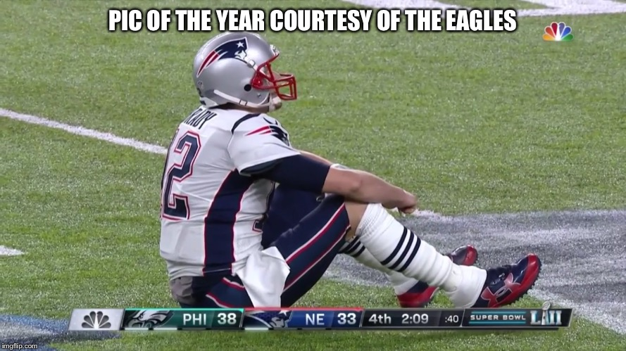 PIC OF THE YEAR COURTESY OF THE EAGLES | image tagged in sit down brady,super bowl lii | made w/ Imgflip meme maker