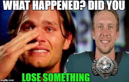 no #6 tommy boy  | WHAT HAPPENED? DID YOU LOSE SOMETHING | image tagged in crying tom brady,philadelphia eagles,new england patriots,memes,funny,superbowl | made w/ Imgflip meme maker