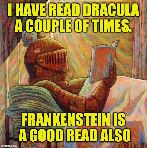 I HAVE READ DRACULA A COUPLE OF TIMES. FRANKENSTEIN IS A GOOD READ ALSO | made w/ Imgflip meme maker