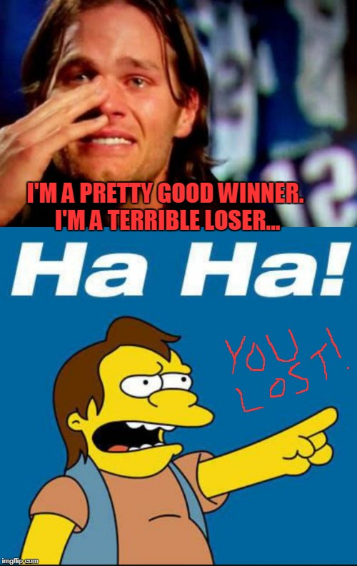 Tom Brady Quotes | I'M A PRETTY GOOD WINNER. I'M A TERRIBLE LOSER... | image tagged in tom brady,philadelphia eagles,new england patriots,superbowl | made w/ Imgflip meme maker