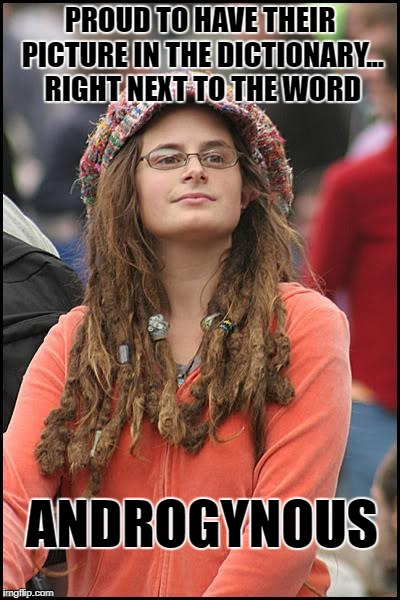 Confused College Liberal | PROUD TO HAVE THEIR PICTURE IN THE DICTIONARY... RIGHT NEXT TO THE WORD ANDROGYNOUS | image tagged in memes,college liberal,confused,gender equality,gender confusion,sad but true | made w/ Imgflip meme maker
