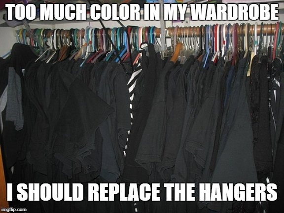 Goth Wardrobe | TOO MUCH COLOR IN MY WARDROBE I SHOULD REPLACE THE HANGERS | image tagged in goth wardrobe | made w/ Imgflip meme maker