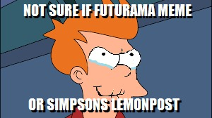 Not sure if Futurama... | image tagged in futurama simpsons lemonpost shitpost fry notsure | made w/ Imgflip meme maker
