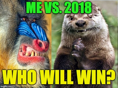 Me vs. 2018.  Who will win? | ME VS. 2018 WHO WILL WIN? | image tagged in memes,good vs evil,who would win | made w/ Imgflip meme maker