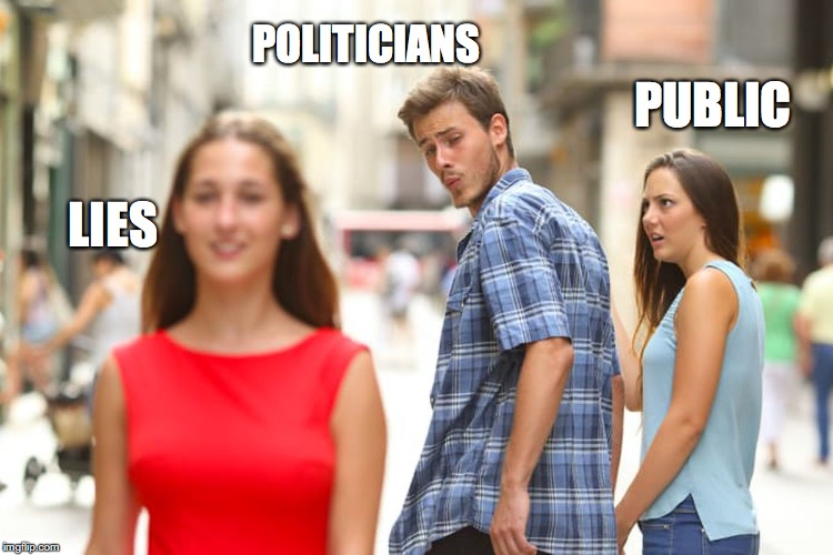 Distracted Boyfriend Meme | POLITICIANS PUBLIC LIES | image tagged in memes,distracted boyfriend,lies,politics,truth | made w/ Imgflip meme maker