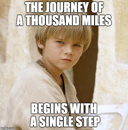 Star Wars  | THE JOURNEY OF A THOUSAND MILES BEGINS WITH A SINGLE STEP | image tagged in star wars,learning | made w/ Imgflip meme maker