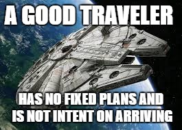Star Wars | A GOOD TRAVELER HAS NO FIXED PLANS AND IS NOT INTENT ON ARRIVING | image tagged in memes,star wars,hope,space | made w/ Imgflip meme maker