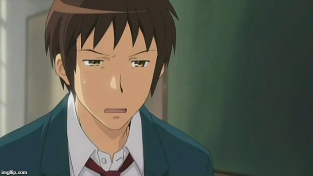 Kyon WTF | J | image tagged in kyon wtf | made w/ Imgflip meme maker