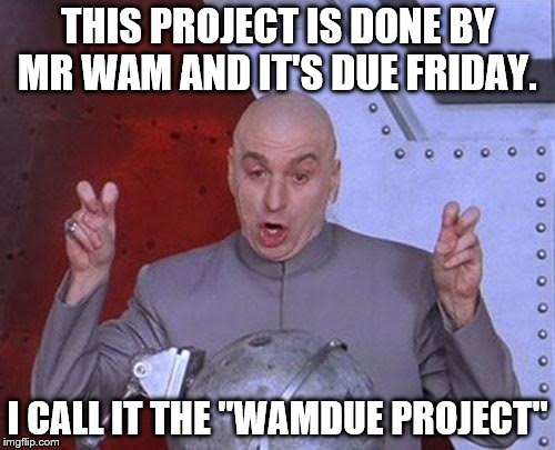 "Dr Evil Laser Meme | THIS PROJECT IS DONE BY MR WAM AND IT'S DUE FRIDAY. I CALL IT THE ""WAMDUE PROJECT"" 
