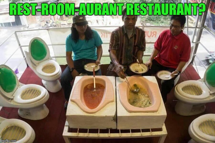 Eliminate a restroom break | REST-ROOM-AURANT RESTAURANT? | image tagged in restaurant,toilet,pipe_picasso | made w/ Imgflip meme maker