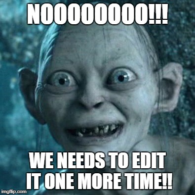 Gollum Meme | NOOOOOOOO!!! WE NEEDS TO EDIT IT ONE MORE TIME!! | image tagged in memes,gollum | made w/ Imgflip meme maker