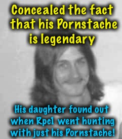 Concealed the fact that his Pornstache is legendary His daughter found out when Rpc1 went hunting with just his Pornstache! | made w/ Imgflip meme maker