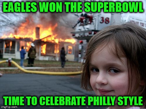 Eagles Fans Celebrate Win | EAGLES WON THE SUPERBOWL TIME TO CELEBRATE PHILLY STYLE | image tagged in house burning,memes,philadelphia eagles,philadelphia,celebration,what if i told you | made w/ Imgflip meme maker