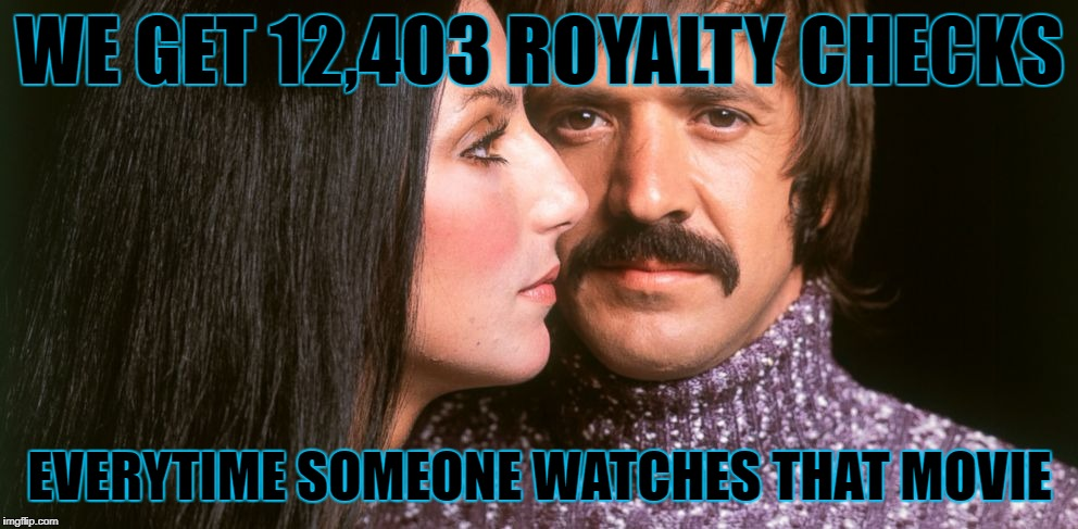 WE GET 12,403 ROYALTY CHECKS EVERYTIME SOMEONE WATCHES THAT MOVIE | made w/ Imgflip meme maker