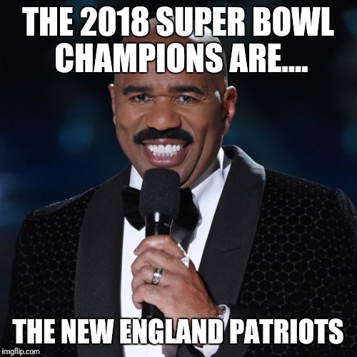 Steve Harvey MS. UNIVERSE | THE 2018 SUPER BOWL CHAMPIONS ARE.... THE NEW ENGLAND PATRIOTS | image tagged in steve harvey ms universe | made w/ Imgflip meme maker