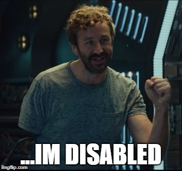 Im disabled | ...IM DISABLED | image tagged in funny,memes,disabled | made w/ Imgflip meme maker