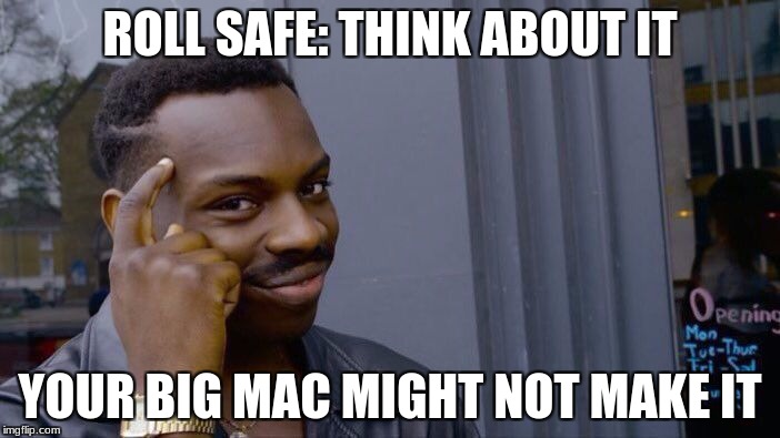 Roll Safe Think About It Meme | ROLL SAFE: THINK ABOUT IT YOUR BIG MAC MIGHT NOT MAKE IT | image tagged in memes,roll safe think about it | made w/ Imgflip meme maker