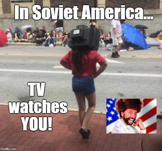 She always wanted to be in television.... | In Soviet America... TV  watches YOU! | image tagged in soviet america,yakov smirnoff,tv | made w/ Imgflip meme maker