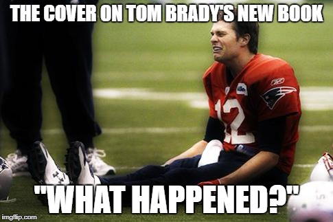 "Tom Brady and his empire thought they had another win but, | THE COVER ON TOM BRADY'S NEW BOOK ""WHAT HAPPENED?"" 
