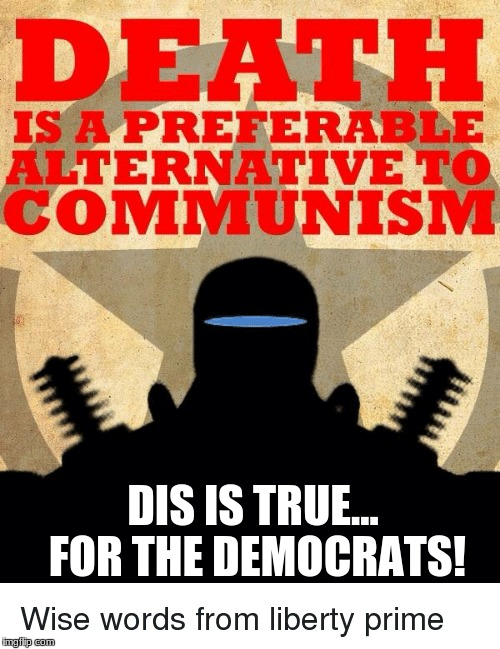 Liberty Primes wise words | DIS IS TRUE... FOR THE DEMOCRATS! | image tagged in propaganda,military,machine | made w/ Imgflip meme maker
