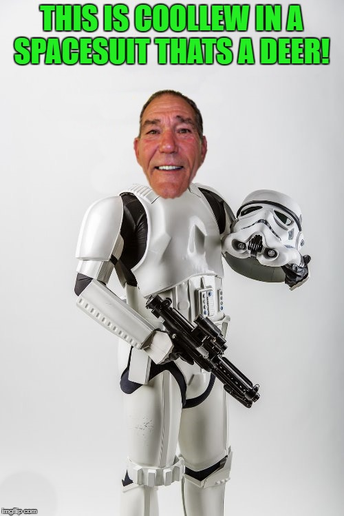 lou wars | THIS IS COOLLEW IN A SPACESUIT THATS A DEER! | image tagged in lou wars | made w/ Imgflip meme maker