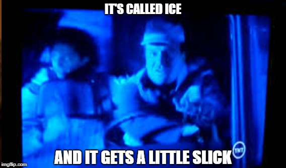 IT'S CALLED ICE AND IT GETS A LITTLE SLICK | image tagged in true lies,tom arnold,in the van | made w/ Imgflip meme maker
