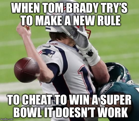 When Tom Brady try to throw a ball | WHEN TOM BRADY TRY'S TO MAKE A NEW RULE TO CHEAT TO WIN A SUPER BOWL IT DOESN'T WORK | image tagged in when tom brady try to throw a ball | made w/ Imgflip meme maker