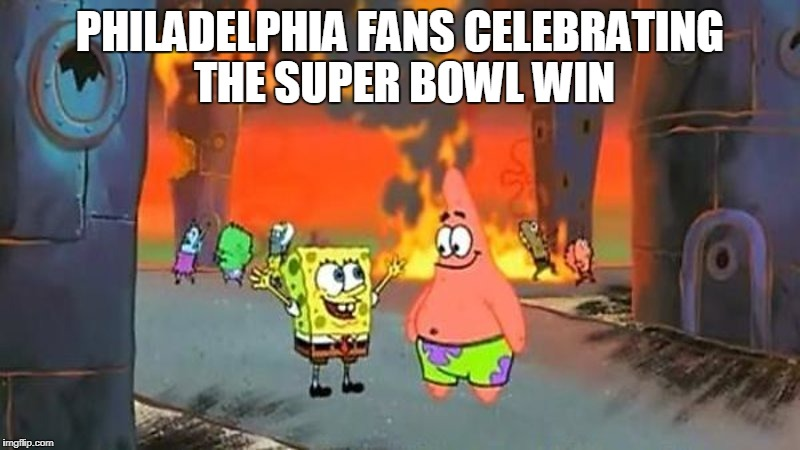 PHILADELPHIA FANS CELEBRATING THE SUPER BOWL WIN | image tagged in super bowl,philadelphia eagles,riots,new england patriots,football,nfl | made w/ Imgflip meme maker