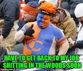 HAVE TO GET BACK TO MY JOB SHITTING IN THE WOODS SOON | made w/ Imgflip meme maker