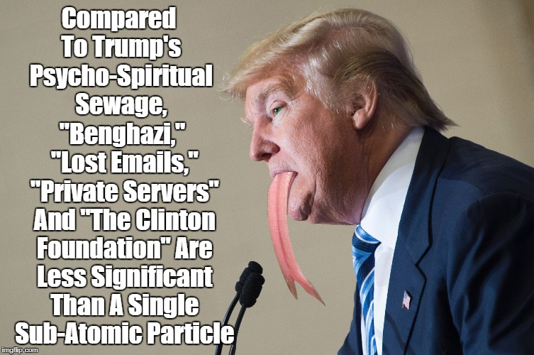 """Compared To Trump's Psycho-Spiritual Sewage..."" 