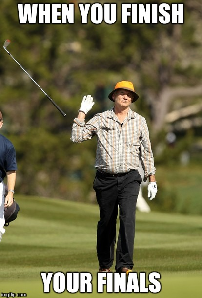 Bill Murray Golf | WHEN YOU FINISH YOUR FINALS | image tagged in memes,bill murray golf | made w/ Imgflip meme maker