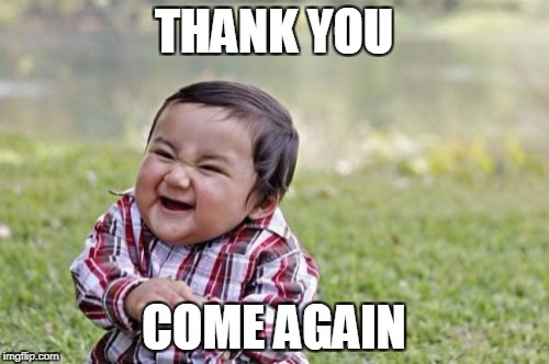 Evil Toddler Meme | THANK YOU COME AGAIN | image tagged in memes,evil toddler | made w/ Imgflip meme maker
