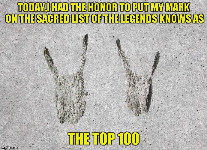 A huuuuge thanks to all my buddies and dudes on IMGFlip! | TODAY,I HAD THE HONOR TO PUT MY MARK ON THE SACRED LIST OF THE LEGENDS KNOWS AS THE TOP 100 | image tagged in memes,powermetalhead,horns,top 100,imgflip,thank you | made w/ Imgflip meme maker