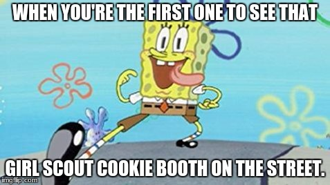 Swag Walk to Cookies | WHEN YOU'RE THE FIRST ONE TO SEE THAT GIRL SCOUT COOKIE BOOTH ON THE STREET. | image tagged in funny,spongebob,girl scout cookies | made w/ Imgflip meme maker
