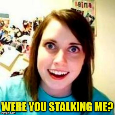 WERE YOU STALKING ME? | made w/ Imgflip meme maker