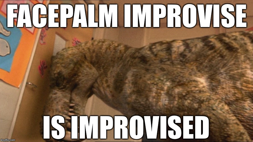 Improvising 101 | FACEPALM IMPROVISE IS IMPROVISED | image tagged in bbc,tv show,facepalm,improvise adapt overcome | made w/ Imgflip meme maker