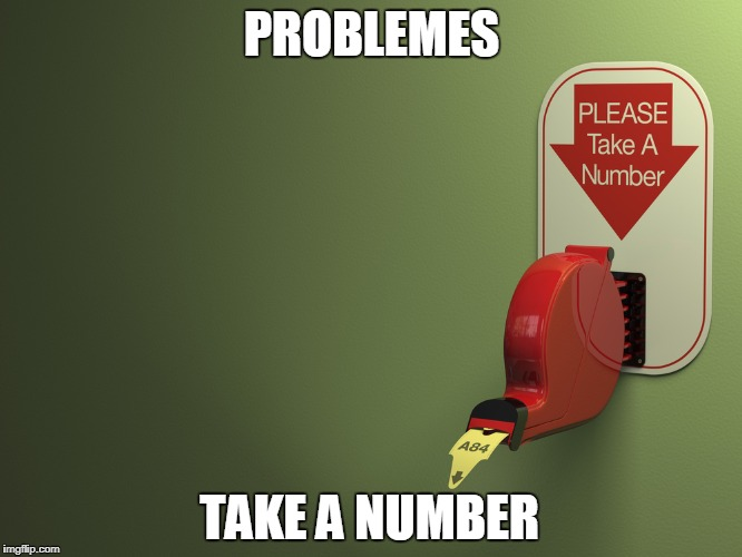 Problems | PROBLEMES TAKE A NUMBER | image tagged in take a number,problems,numbers,number,issues | made w/ Imgflip meme maker