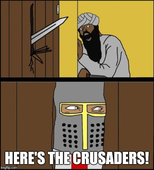 Deus Vult | HERE'S THE CRUSADERS! | image tagged in deus vult,heres johnny | made w/ Imgflip meme maker