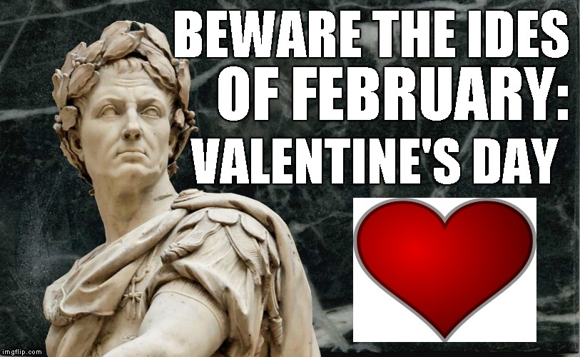 Julius Caesar | BEWARE THE IDES OF FEBRUARY: VALENTINE'S DAY | image tagged in memes,julius caesar,beware the ides of february,valentine's day,roman empire,statue | made w/ Imgflip meme maker