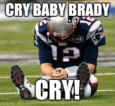 eagles deserved that win! So keep crying Tom Brady! | CRY BABY BRADY CRY! | image tagged in memes,eagles,funny,tom brady,cry baby,superbowl52 | made w/ Imgflip meme maker
