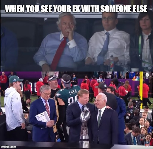 When you see you ex with someone else | WHEN YOU SEE YOUR EX WITH SOMEONE ELSE | image tagged in robert kraft,new england patriots,philadelphia eagles,super bowl 52,roger goodell | made w/ Imgflip meme maker