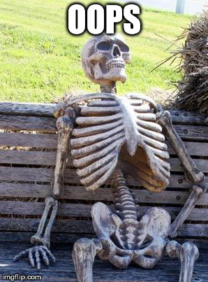 Waiting Skeleton Meme | OOPS | image tagged in memes,waiting skeleton | made w/ Imgflip meme maker
