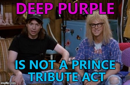 Some people are in for a surprise... :) |  DEEP PURPLE; IS NOT A PRINCE TRIBUTE ACT | image tagged in hodl wayne world,memes,music,deep purple,prince,movies | made w/ Imgflip meme maker