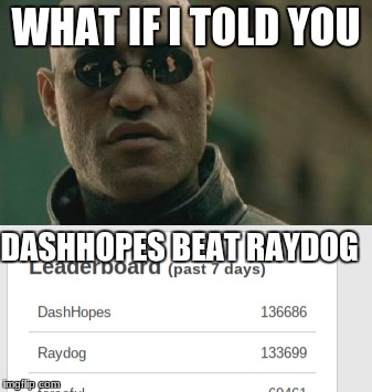 Matrix Morpheus What If I Told You | WHAT IF I TOLD YOU DASHHOPES BEAT RAYDOG | image tagged in matrix morpheus,raydog,dashhopes,memes,wow | made w/ Imgflip meme maker