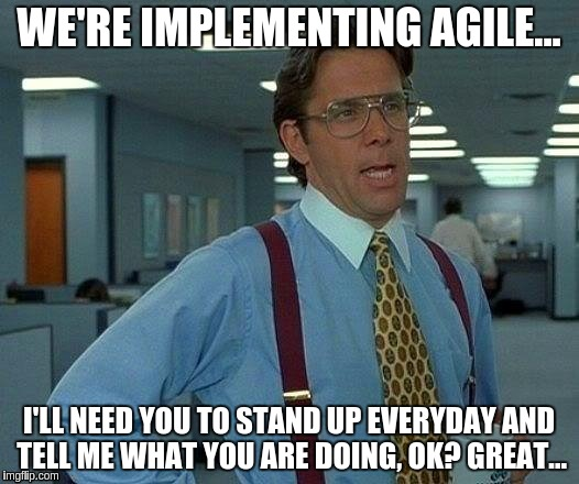 WE'RE IMPLEMENTING AGILE... I'LL NEED YOU TO STAND UP EVERYDAY AND TELL ME WHAT YOU ARE DOING, OK? GREAT... | image tagged in lumburg | made w/ Imgflip meme maker