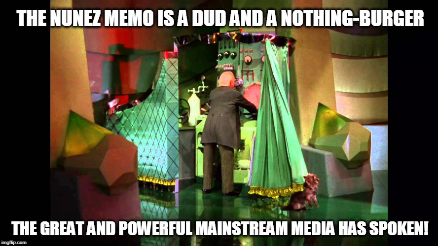 We're Off to Watch the Mainstream, the Wonderful Mainstream of Oz | THE NUNEZ MEMO IS A DUD AND A NOTHING-BURGER THE GREAT AND POWERFUL MAINSTREAM MEDIA HAS SPOKEN! | image tagged in wizard of oz | made w/ Imgflip meme maker
